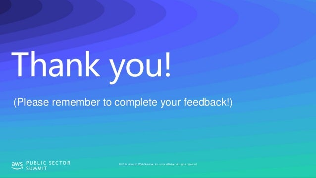 Thank you! © 2019, Amazon Web Services, Inc. or its affiliates. All rights reserved.P U B L I C S E C T O R S U M M I T (P...