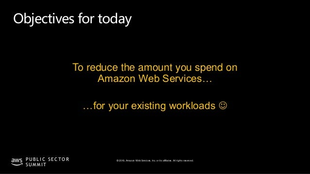 © 2019, Amazon Web Services, Inc. or its affiliates. All rights reserved.P U B L I C S E C T O R S U M M I T Objectives fo...