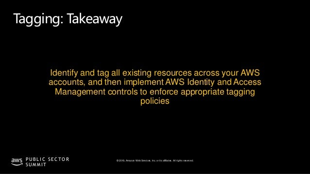 © 2019, Amazon Web Services, Inc. or its affiliates. All rights reserved.P U B L I C S E C T O R S U M M I T Tagging: Take...