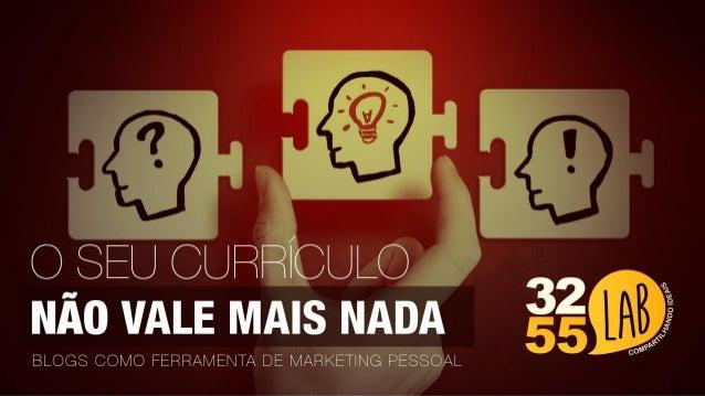 Blogs como ferramenta de Marketing Pessoal: seu currículo não vale mais nada
