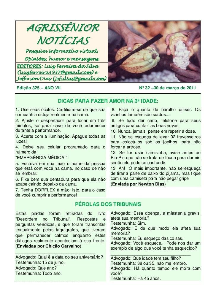 AGRISSÊNIOR      NOTÍCIAS    Pasquim informativo virtual.    Opiniões, humor e mensagens.EDITORES:EDITORES: Luiz Ferreira ...