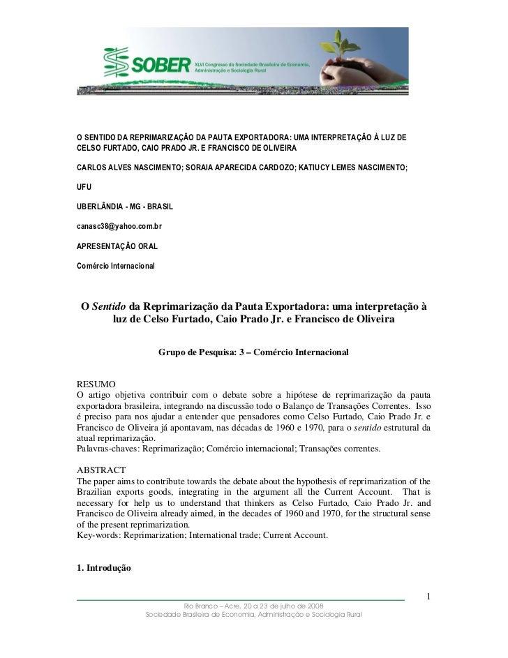 O SENTIDO DA REPRIMARIZAÇÃO DA PAUTA EXPORTADORA: UMA INTERPRETAÇÃO À LUZ DECELSO FURTADO, CAIO PRADO JR. E FRANCISCO DE O...