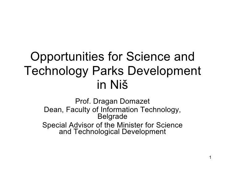 Opportunities for Science and Technology Parks Development in Niš Prof. Dragan Domazet Dean, Faculty of Information Techno...