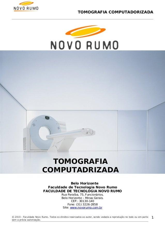 TOMOGRAFIA COMPUTADORIZADA Belo Horizonte Faculdade de Tecnologia Novo Rumo FACULDADE DE TECNOLOGIA NOVO RUMO Rua Paraíba,...