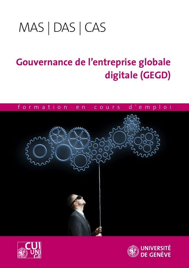 Gouvernance de l'entreprise globale digitale (GEGD) f o r m a t i o n e n c o u r s d ' e m p l o i MAS | DAS | CAS