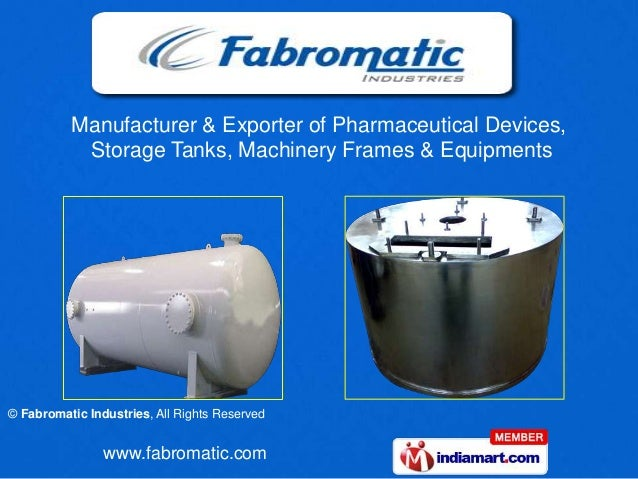Manufacturer & Exporter of Pharmaceutical Devices,           Storage Tanks, Machinery Frames & Equipments© Fabromatic Indu...