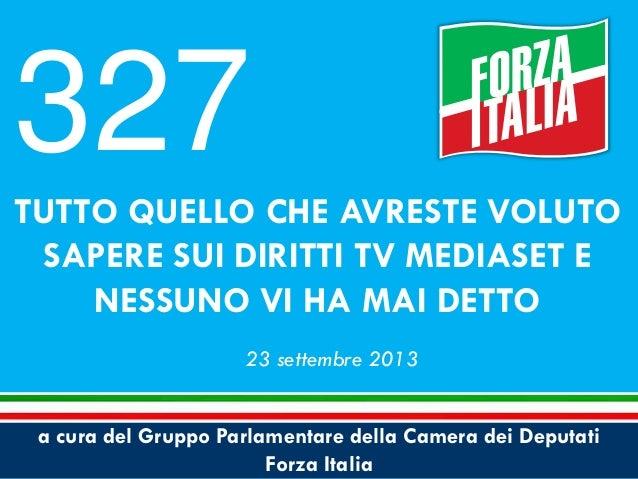 a cura del Gruppo Parlamentare della Camera dei Deputati Forza Italia 23 settembre 2013 TUTTO QUELLO CHE AVRESTE VOLUTO SA...