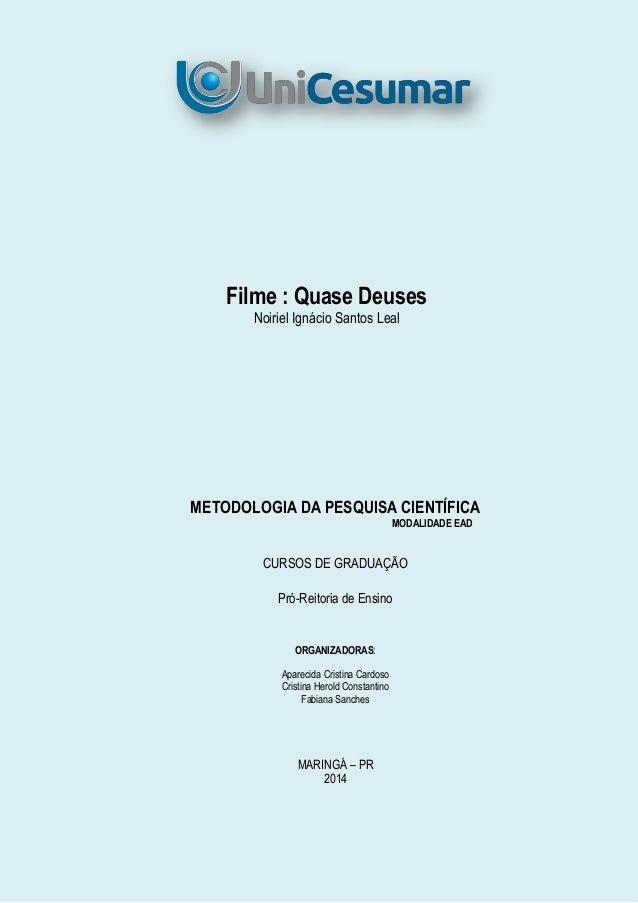 Filme : Quase Deuses Noiriel Ignácio Santos Leal METODOLOGIA DA PESQUISA CIENTÍFICA MODALIDADE EAD CURSOS DE GRADUAÇÃO Pró...