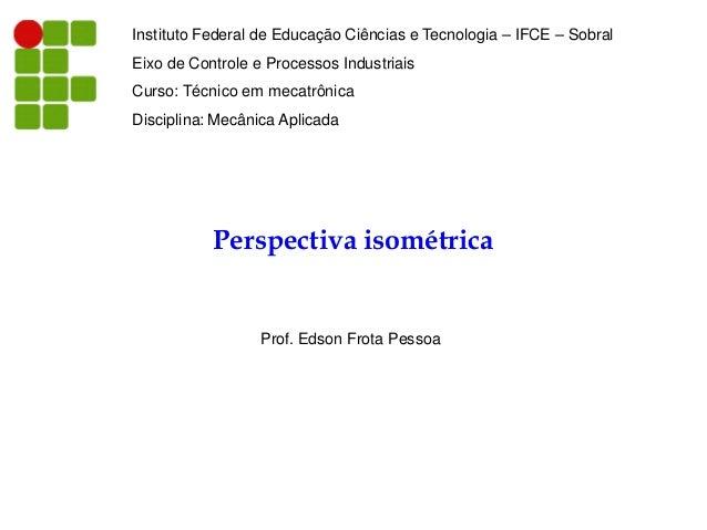 Instituto Federal de Educação Ciências e Tecnologia – IFCE – Sobral Eixo de Controle e Processos Industriais Curso: Técnic...