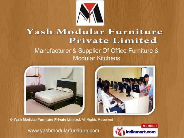 Manufacturer & Supplier Of Office Furniture & Modular Kitchens  © Yash Modular Furniture Private Limited, All Rights Reser...