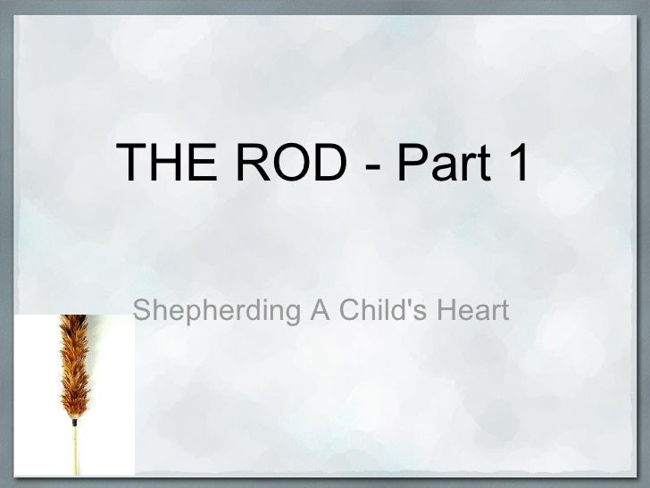THE ROD - Part 1 Shepherding A Child's Heart