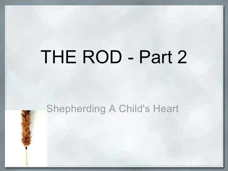 THE ROD - Part 2 Shepherding A Child's Heart