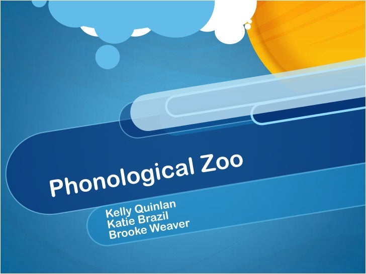 Phonological Zoo <br />Kelly Quinlan <br />Katie Brazil<br />Brooke Weaver<br />