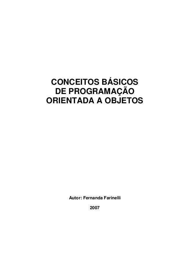 CONCEITOS BÁSICOS DE PROGRAMAÇÃO ORIENTADA A OBJETOS Autor: Fernanda Farinelli 2007