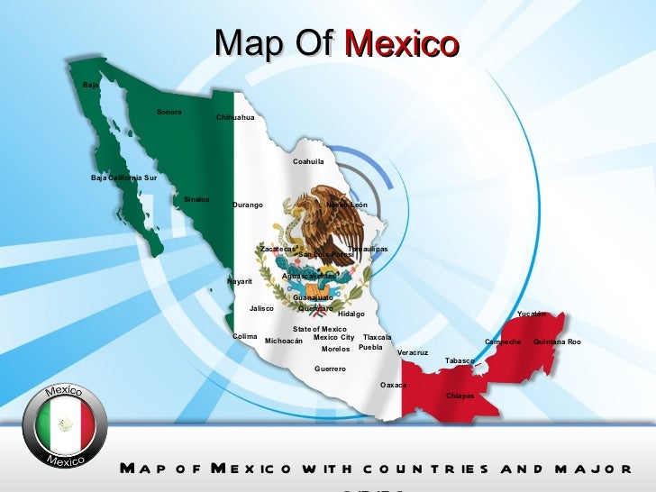 Map Of  Mexico Map of Mexico with countries and major cities. Chiapas Guerrero Oaxaca Tabasco Aguascalientes Baja Baja Cal...