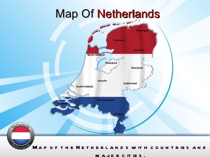 Map Of  Netherlands Map of the Netherlands with countries and major cities. Drenthe Flevoland Friesland Gelderland Groning...