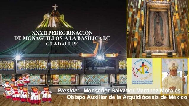 XXXII PEREGRINACIÓN DE MONAGUILLOS A LA BASÍLICA DE GUADALUPE Preside: Monseñor Salvador Martínez Morales Obispo Auxiliar ...