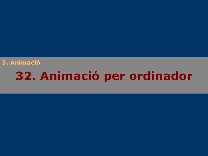 32. Animació per ordinador 3. Animació