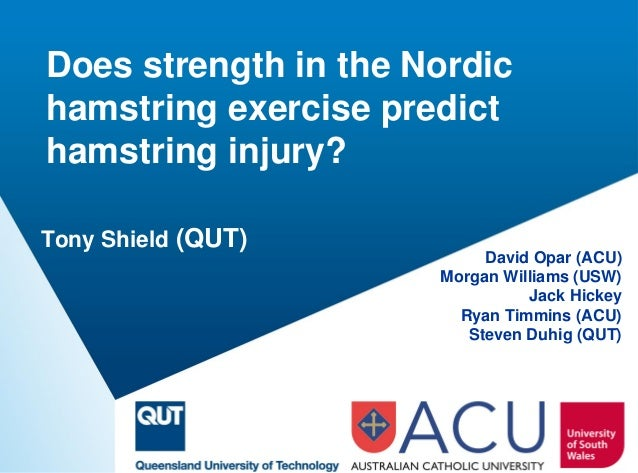 Does strength in the Nordic hamstring exercise predict hamstring injury?  David Opar (ACU)  Morgan Williams (USW)  Jack Hi...