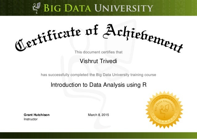 Vishrut Trivedi Introduction to Data Analysis using R March 8, 2015Grant Hutchison Instructor