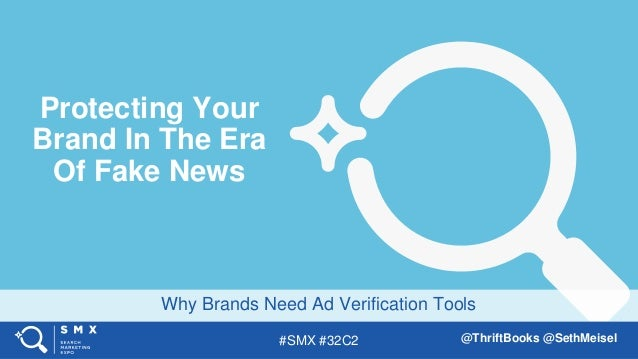 #SMX #32C2 @ThriftBooks @SethMeisel Why Brands Need Ad Verification Tools Protecting Your Brand In The Era Of Fake News
