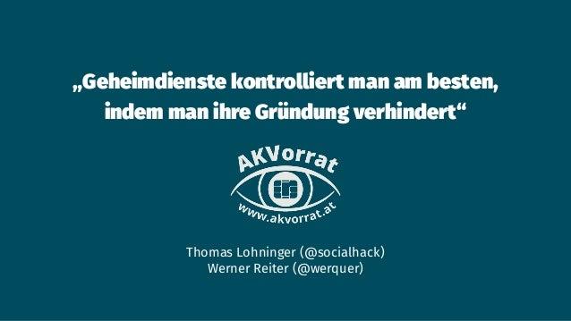 """""""Geheimdienste kontrolliert man am besten, indem man ihre Gründung verhindert"""" Thomas Lohninger (@socialhack) Werner Reite..."""
