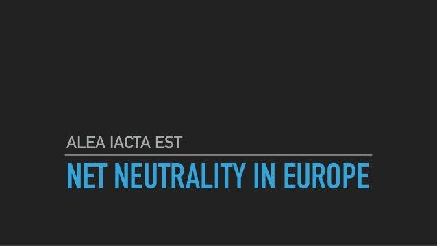 NET NEUTRALITY IN EUROPE ALEA IACTA EST