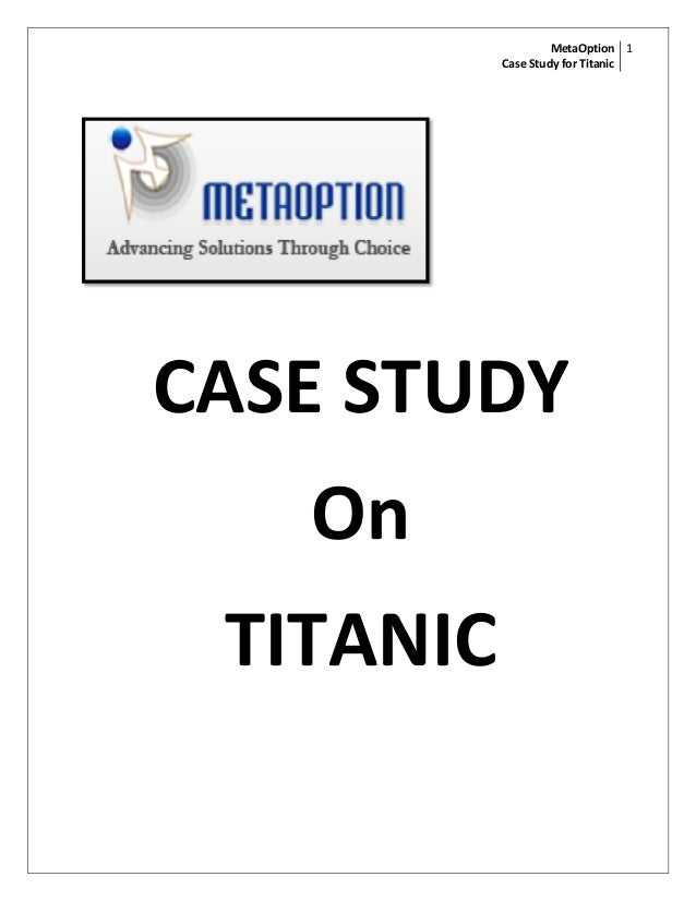 MetaOption 1           Case Study for TitanicCASE STUDY   On TITANIC