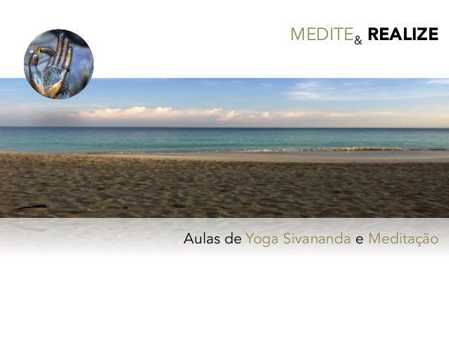 MEDITE& REALIZE        Aulas de Yoga Sivananda e Meditação