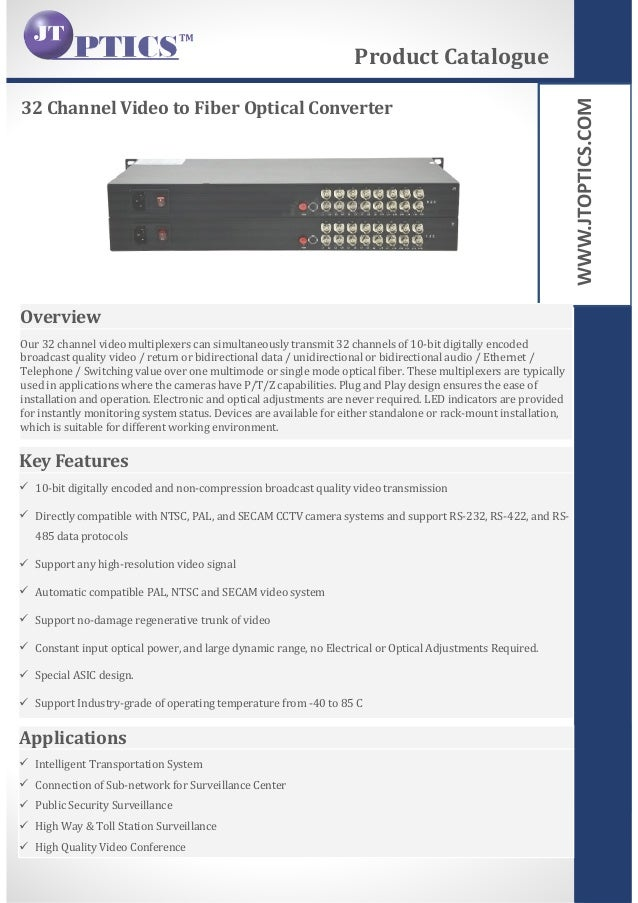WWW.JTOPTICS.COM 32 Channel Video to Fiber Optical Converter Product Catalogue Overview Our 32 channel video multiplexers ...