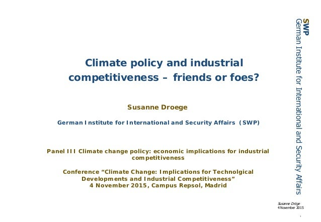 1 Susanne Dröge 4 November 2015 SWP GermanInstituteforInternationalandSecurityAffairs Climate policy and industrial compet...