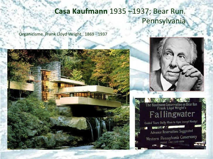 Casa Kaufmann   1935 –1937; Bear Run. Pennsylvania Organicisme. Frank Lloyd Wright . 1869 - 1937