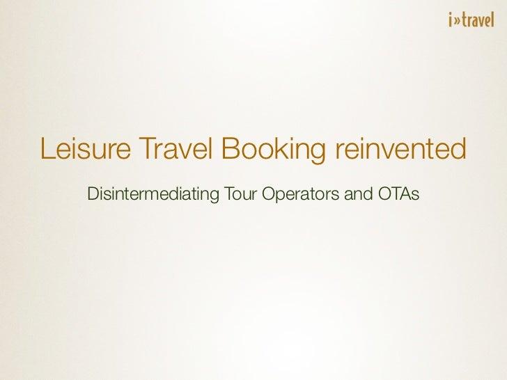 Leisure Travel Booking reinvented   Disintermediating Tour Operators and OTAs