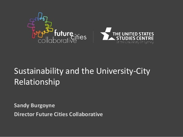Sustainability and the University-City Relationship Sandy Burgoyne Director Future Cities Collaborative