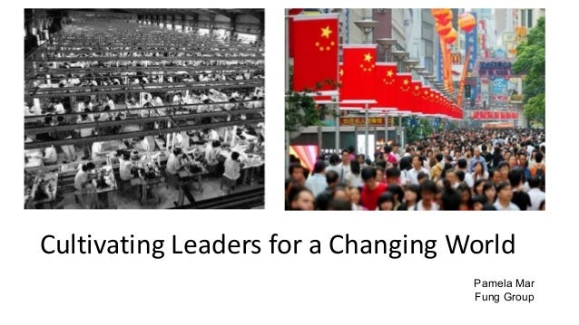 Cultivating Leaders for a Changing World Pamela Mar Fung Group