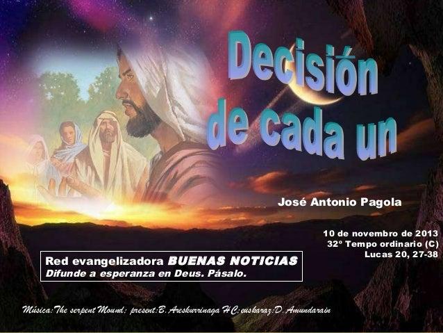 José Antonio Pagola  Red evangelizadora BUENAS NOTICIAS  10 de novembro de 2013 32º Tempo ordinario (C) Lucas 20, 27-38  D...