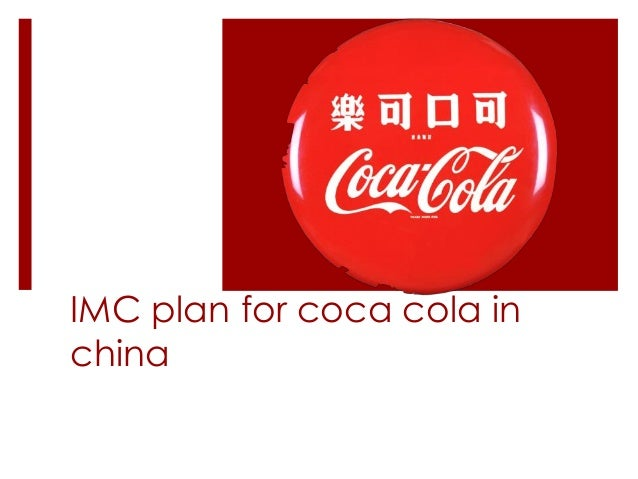 coca cola imc plan Integrated marketing communication and media choices brand orange coke in malaysia with goal of becoming the most preferred soft drink brand with an effective marketing plan and execution basically, coca-cola orange was a variation of coca-cola that coca - cola imc mix and media.