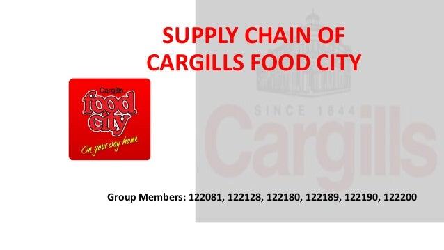 SUPPLY CHAIN OF CARGILLS FOOD CITY Group Members: 122081, 122128, 122180, 122189, 122190, 122200