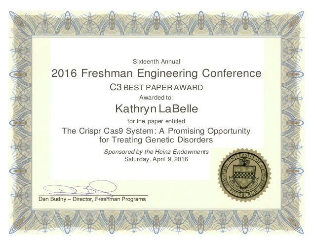 Sixteenth Annual 2016 Freshman Engineering Conference C3 BEST PAPER AWARD Awarded to: Kathryn LaBelle for the paper entitl...