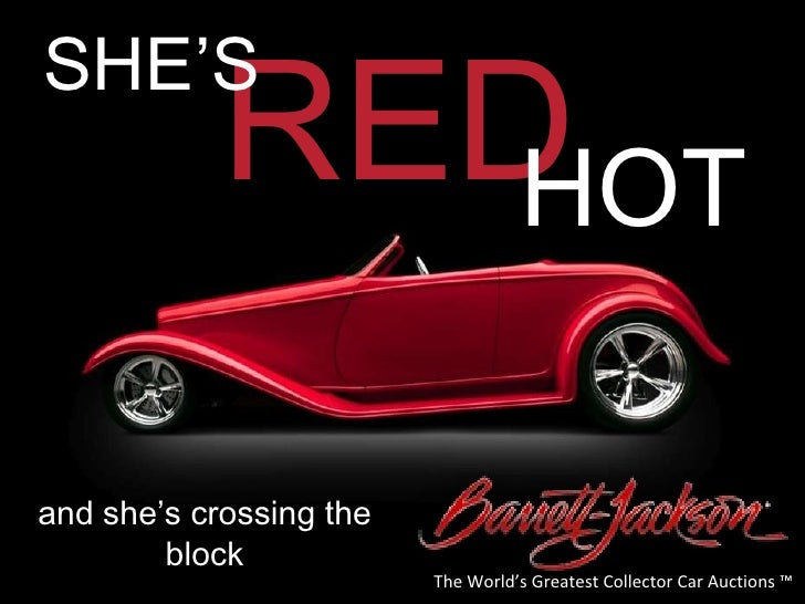 RED HOT The World's Greatest Collector Car Auctions ™ and she's crossing the block SHE'S