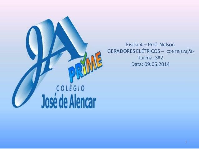 Física 4 – Prof. Nelson GERADORES ELÉTRICOS – CONTINUAÇÃO Turma: 3º2 Data: 09.05.2014  1