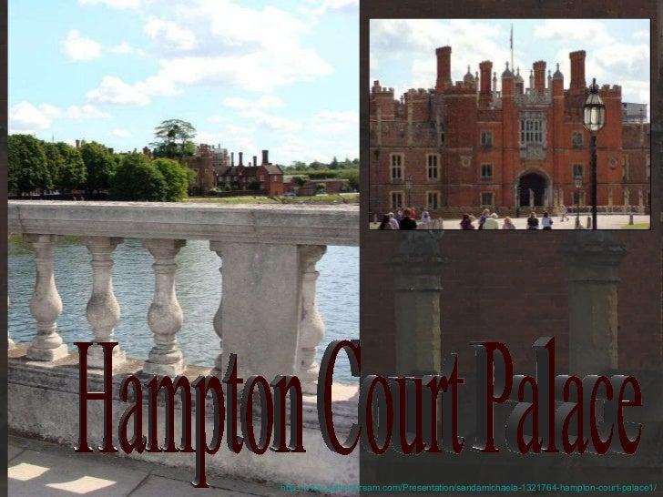 Hampton Court Palace http://www.authorstream.com/Presentation/sandamichaela-1321764-hampton-court-palace1/