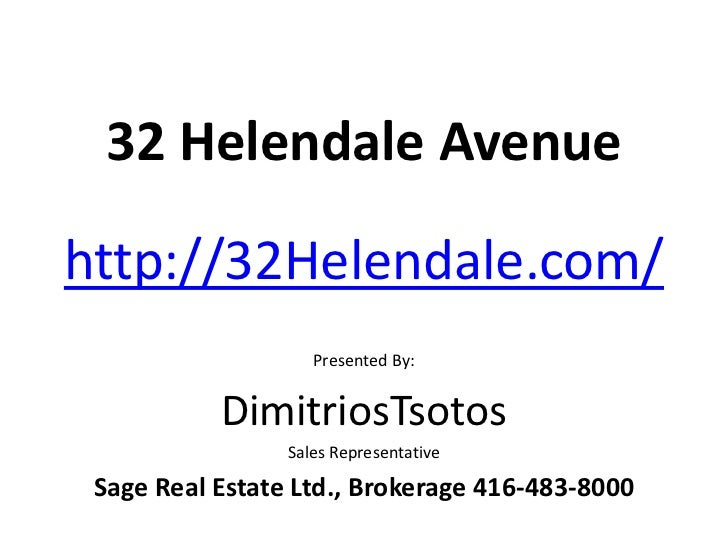 32 Helendale Avenuehttp://32Helendale.com/                    Presented By:           DimitriosTsotos                 Sale...