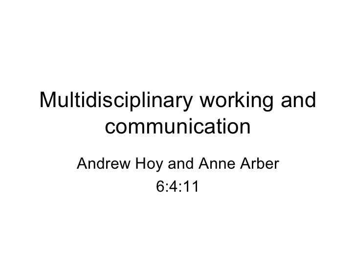 Multidisciplinary working and communication Andrew Hoy and Anne Arber 6:4:11
