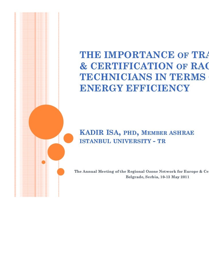THE IMPORTANCE OF TRAINING  & CERTIFICATION OF RAC  TECHNICIANS IN TERMS OF  ENERGY EFFICIENCY  KADIR ISA,           PHD, ...