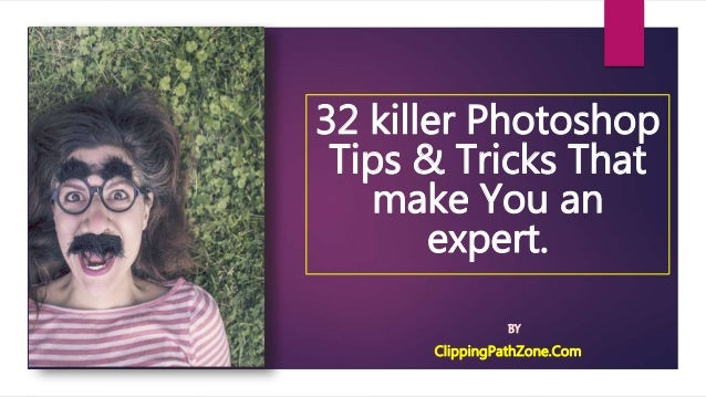 32 killer Photoshop Tips & Tricks That make You an expert. BY ClippingPathZone.Com