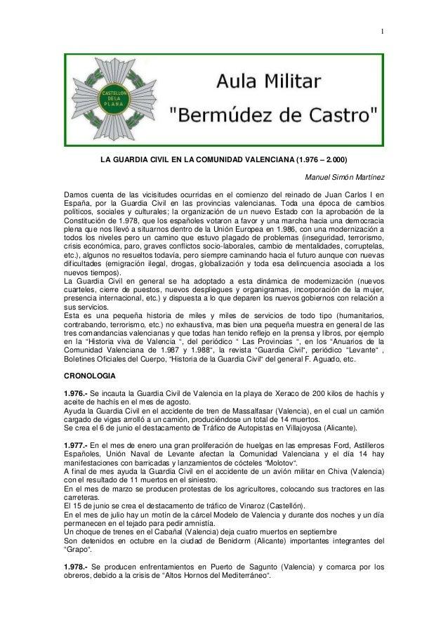 1  LA GUARDIA CIVIL EN LA COMUNIDAD VALENCIANA (1.976 – 2.000) Manuel Simón Martínez Damos cuenta de las vicisitudes ocurr...