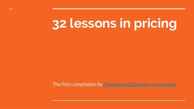 32 lessons in pricing The first compilation by Dreamers and Executors community