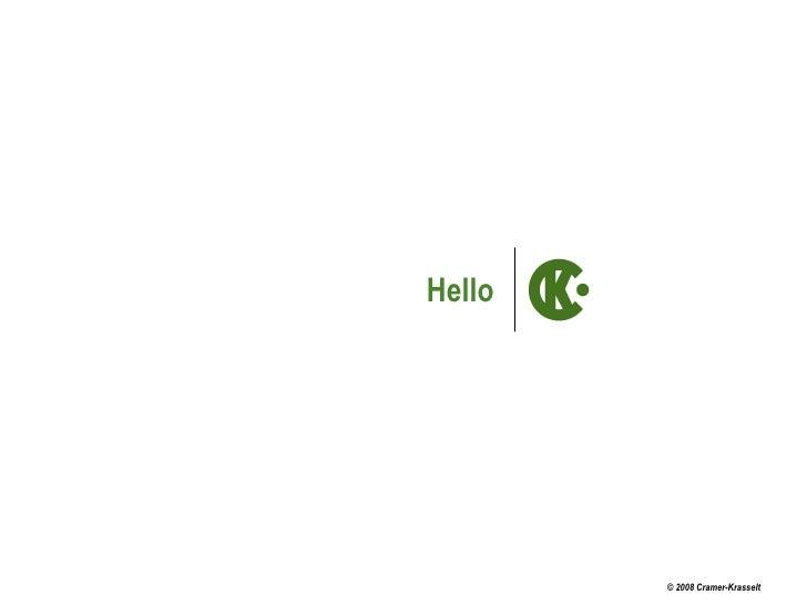Hello © 2008 Cramer-Krasselt
