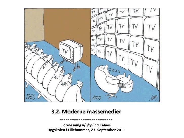3.2. Moderne massemedier ---------------------------- Forelesning v/ Øyvind Kalnes Høgskolen i Lillehammer, 23. September ...